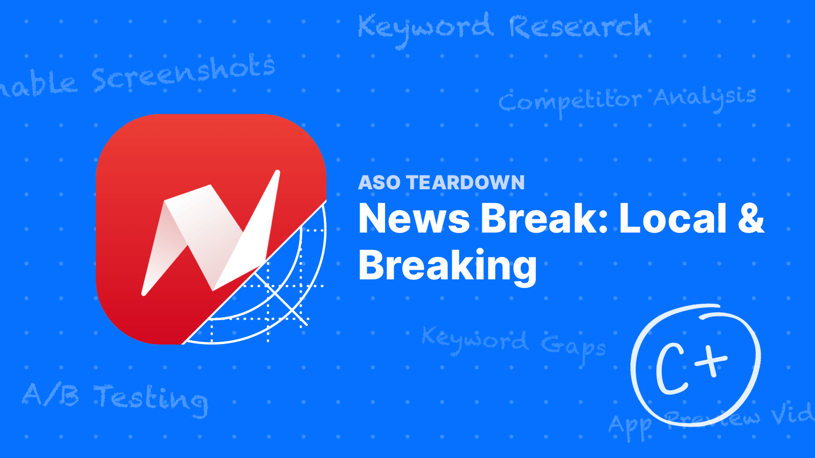 ASO Teardown: News Break Gets the Downloads, but Not Because of Its ASO Strategy...